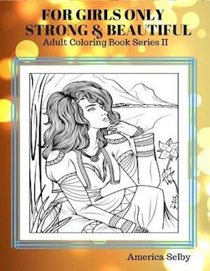 Bog, paperback For Girls Only Strong and Beautiful Adult Coloring Book af America Selby