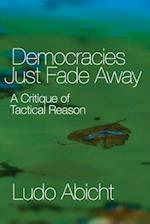Democracies Just Fade Away