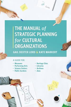 Bog, hardback The Manual of Strategic Planning for Cultural Organizations af Gail Dexter Lord