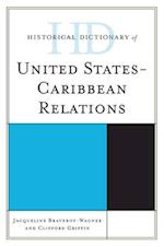 Historical Dictionary of United States-Caribbean Relations (Historical Dictionaries of Diplomacy and Foreign Relations)
