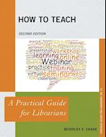 How to Teach (The Practical Guides for Librarians, nr. 35)