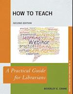 How to Teach (The Practical Guides for Librarians)
