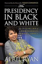 The Presidency in Black and White af April Ryan
