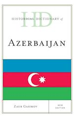Historical Dictionary of Azerbaijan (Historical Dictionaries of Asia, Oceania, and the Middle East)