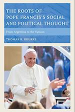 The Roots of Pope Francis's Social and Political Thought