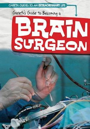 Gareth's Guide to Becoming a Brain Surgeon