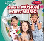 A Hacer Musica! / We Play Music! (Jugar Ways to Play)
