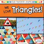 We Love Triangles! (Our Favorite Shapes)