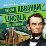 Before Abraham Lincoln Was President