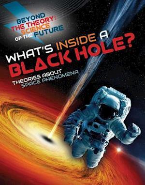 What's Inside a Black Hole? Theories about Space Phenomena