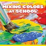 Mixing Colors at School (Wonderful World of Colors)