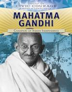 Mahatma Gandhi: Champion of Indian Independence (Spotlight on Civic Courage Heroes of Conscience)