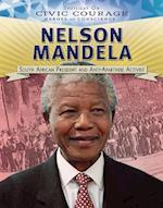 Nelson Mandela: South African President and Anti-apartheid Activist (Spotlight on Civic Courage Heroes of Conscience)