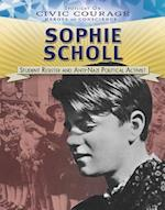 Sophie Scholl: Student Resister and Anti-nazi Political Activist (Spotlight on Civic Courage Heroes of Conscience)