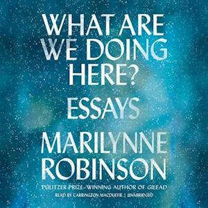 Lydbog, CD What Are We Doing Here? af Marilynne Robinson