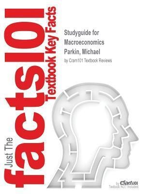 Studyguide for Macroeconomics by Parkin, Michael, ISBN 9780133917574