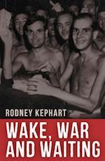 Wake, War and Waiting