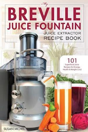 Bog, paperback My Breville Juice Fountain Juice Extractor Recipe Book af Susan Michel