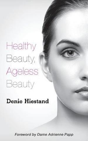 Bog, paperback Healthy Beauty, Ageless Beauty af Denie Hiestand