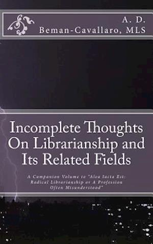 Bog, paperback Incomplete Thoughts on Librarianship and Its Related Fields af A. D. Beman-Cavallaro Mls
