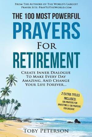 Bog, paperback Prayer - The 100 Most Powerful Prayers for Retirement - 2 Amazing Books Included to Pray for Investing & Disease af Toby Peterson