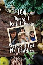 101 Things I Wish I Knew Before I Fed My Children
