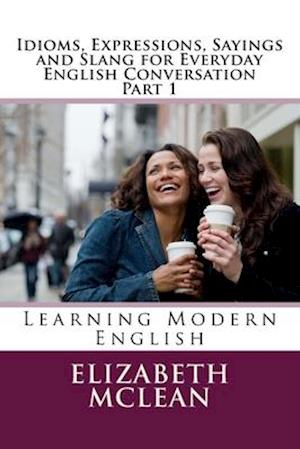 Bog, paperback Idioms, Expressions, Sayings and Slang for Everyday English Conversation af Elizabeth Alena McLean