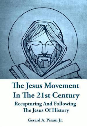 Bog, paperback The Jesus Movement in the 21st Century af Gerard a. Pisani Jr