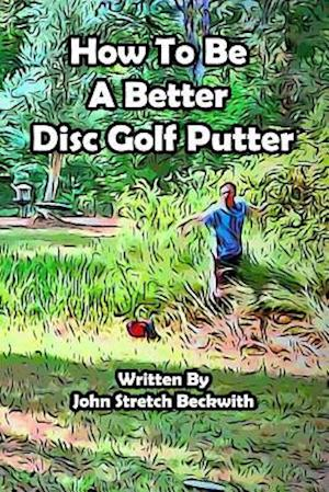 Bog, paperback How to Be a Better Disc Golf Putter af MR John Stretch Beckwith