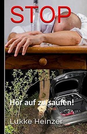 Bog, paperback Stop Hor Auf Zu Saufen! af Lukke Heinzer