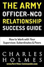 The Army Officer Nco Relationship Success Guide af Charles H. Holmes