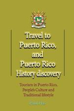 Travel to Puerto Rico, and Puerto Rico History Discovery