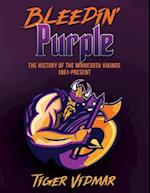 Bleedin' Purple the History of the Minnesota Vikings 1961- Present