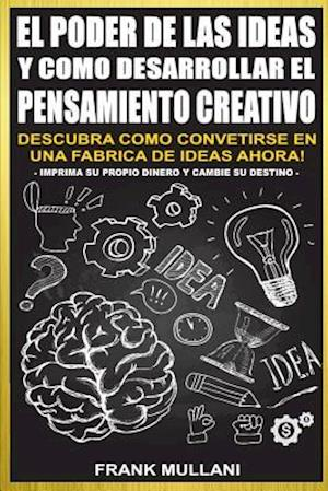 Bog, paperback El Poder de Las Ideas y Como Desarrollar El Pensamiento Creativo af Frank Mullani