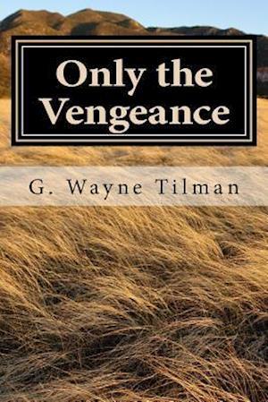 Bog, paperback Only the Vengeance af G. Wayne Tilman