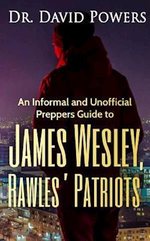 An Informal and Unofficial Preppers Guide to James Wesley, Rawles? Patriots