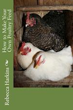 How to Make Your Own Poultry Feed