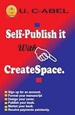 Self-Publish It with Createspace af U. C-Abel