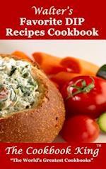 Walter's Favorite Dip Recipes Cookbook