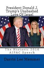 President Donald J. Trump's Unabashed Love of Israel