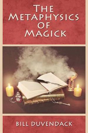 Bog, paperback The Metaphysics of Magick af Bill Duvendack