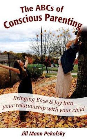 Bog, paperback The ABCs of Conscious Parenting af Jill Mann Pekofsky