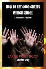 How to Get Good Grades in High School (Large Print Book) 18 Font