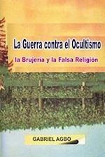La Guerra Contra El Ocultismo, La Brujeria y La Falsa Religion