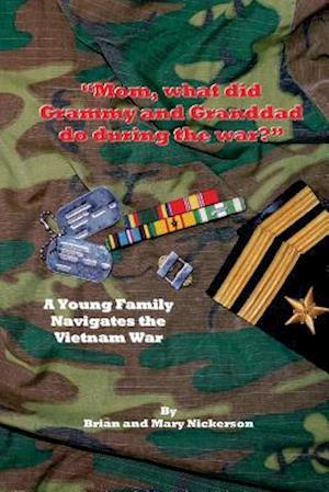 Bog, paperback Mom, What Did Grammy and Granddad Do During the War? af Brian M. Nickerson