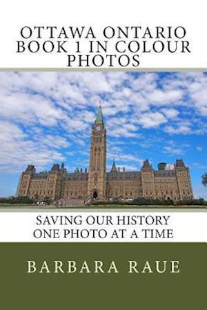 Ottawa Ontario Book 1 in Colour Photos