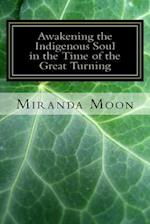 Awakening the Indigenous Soul in the Time of the Great Turning
