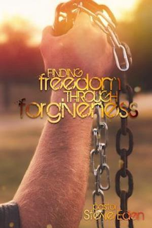 Bog, paperback Finding Freedom Through Forgiveness af Steve Eden