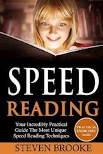 Speed Reading Your Incredibly Practical Guide the Most Unique Speed Reading Techniques