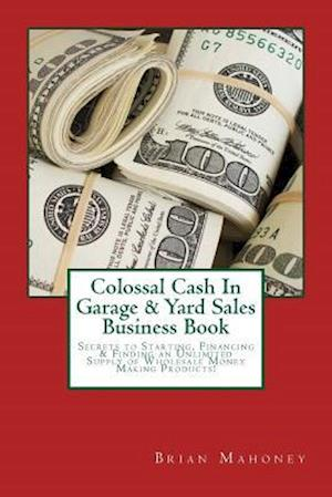 Bog, paperback Colossal Cash in Garage & Yard Sales Business Book af Brian Mahoney